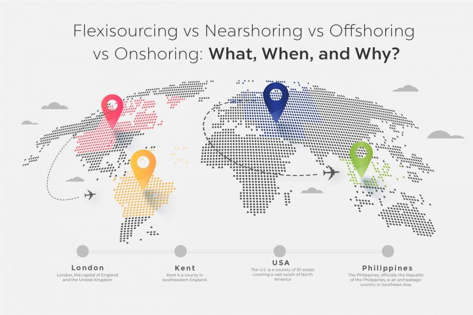 Flexisourcing vs Nearshoring vs Offshoring vs Onshoring: What, When, and Why?